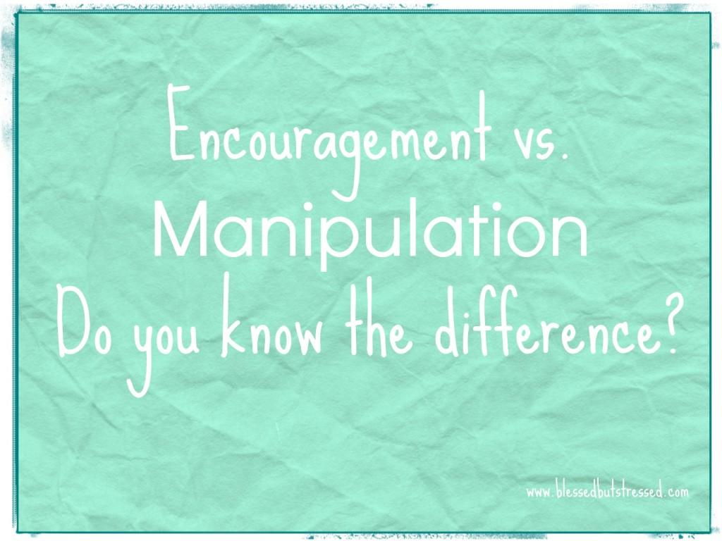 Encouragement vs. manipulation