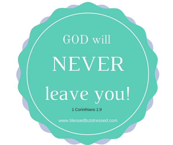 God will NEVER leave you!