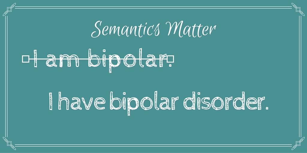 I am bipolar.