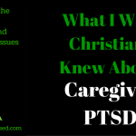 What I Wish Christians Knew About Caregiver PTSD